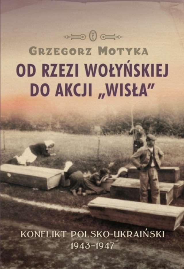 Od rzezi wołyńskiej do akcji Wisła. Wywiad z Grzegorzem Motyką. - full image
