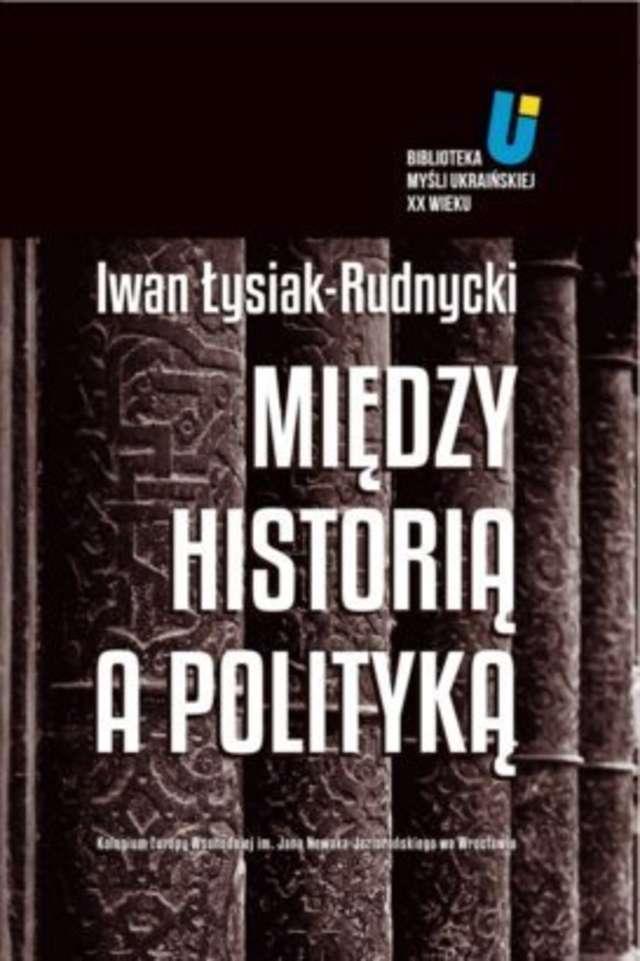 """Książki: Iwan Łysiak-Rudnycki – """"Między historią a polityką""""  - full image"""