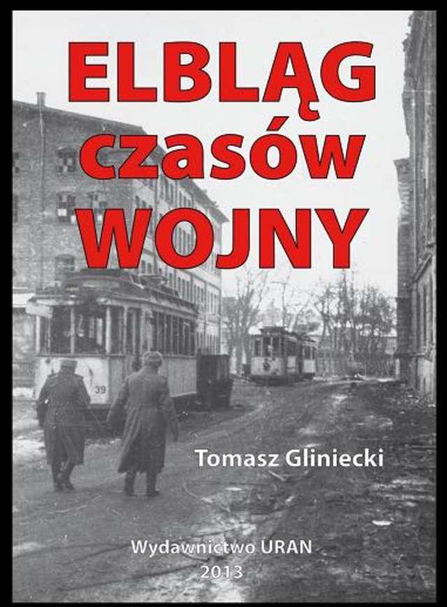 """Na najbliższym spotkaniu Kawiarenki Historycznej Clio będzie mowa o książce Tomasza Glinieckiego """"Elbląg czasów wojny"""" - full image"""