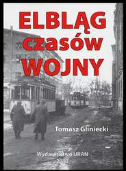 """Na najbliższym spotkaniu Kawiarenki Historycznej Clio będzie mowa o książce Tomasza Glinieckiego """"Elbląg czasów wojny"""""""