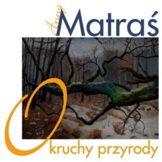 "Anna Matraś: ""Okruchy przyrody"" - full image"