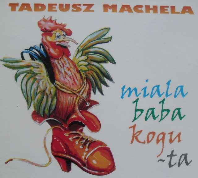 Miała baba koguta — nowa płyta Tadeusza Macheli. Spotkanie promocyjne w piątek - full image