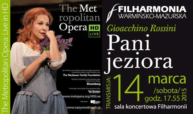 Metropolitan Opera Live w Filharmonii Warmińsko-Mazurskiej. Opera Gioacchino Rossiniego: Pani jeziora - full image