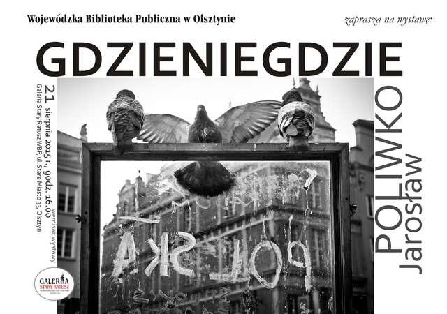 Gdzieniegdzie - wystawa fotografii Jarosława Poliwko - full image