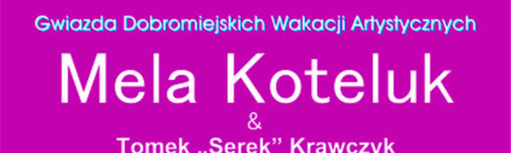 """Dobromiejskie Wakacje  Artystyczne: na scenie Mela Koteluk & Tomasz """"Serek"""" Krawczyk"""