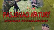 Pasjonaci natury - wystawa fotograficzna