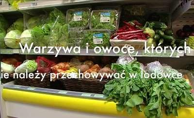 Nie przechowuj tych warzyw i owoców w lodówce