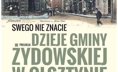 """Prelekcja """"Dzieje Gminy Żydowskiej w Olsztynie"""""""
