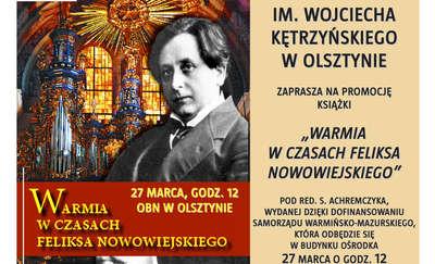 """Promocja książki  """"Warmia w czasach Feliksa Nowowiejskiego"""""""