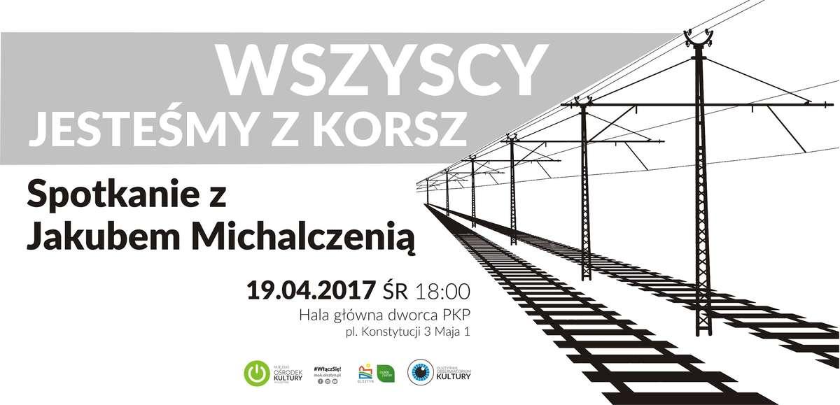 Wszyscy jesteśmy z Korsz - spotkanie z Jakubem Michalczenią - full image