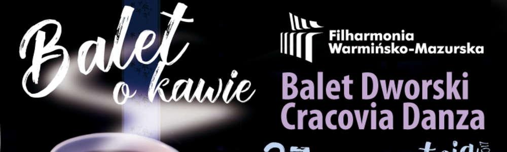 """Spektakl """"Balet o kawie"""" w Filharmonii Warmińsko-Mazurskiej"""