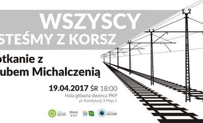 Wszyscy jesteśmy z Korsz - spotkanie z Jakubem Michalczenią