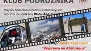 Klub Podróżnika. Jak Beata Kuprewicz weszła na Aconcaqua?