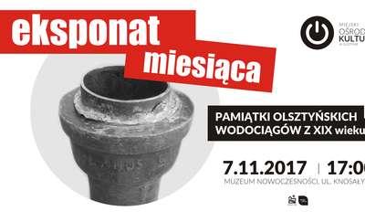 Wystawa pamiątek olsztyńskich wodociągów z XIX wieku w Muzeum Nowoczesności