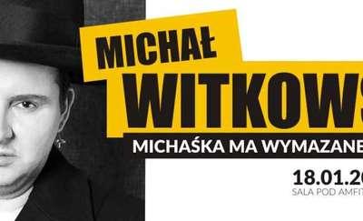 """Michał Witkowski: Michaśka ma """"wymazane"""""""