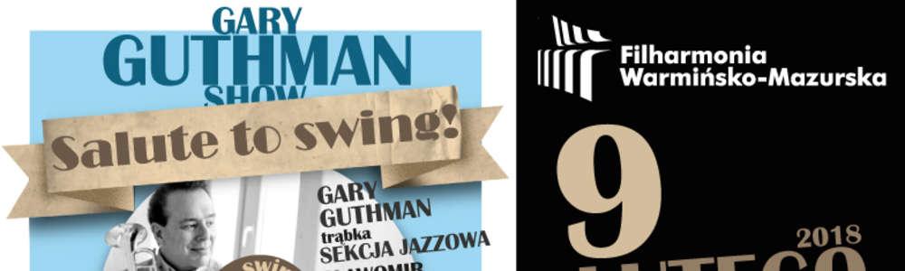 Gary Guthman show – Salute to swing! w olsztyńskiej filharmonii
