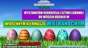 Wielkimi krokami zbliża się Wiosenny Kiermasz Wielkanocny