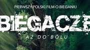 """Zapraszamy na pierwszy polski film o bieganiu """"Biegacze aż do bólu""""."""
