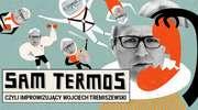 SAM TERMOS, czyli improwizacja z Wojciechem Tremiszewskim
