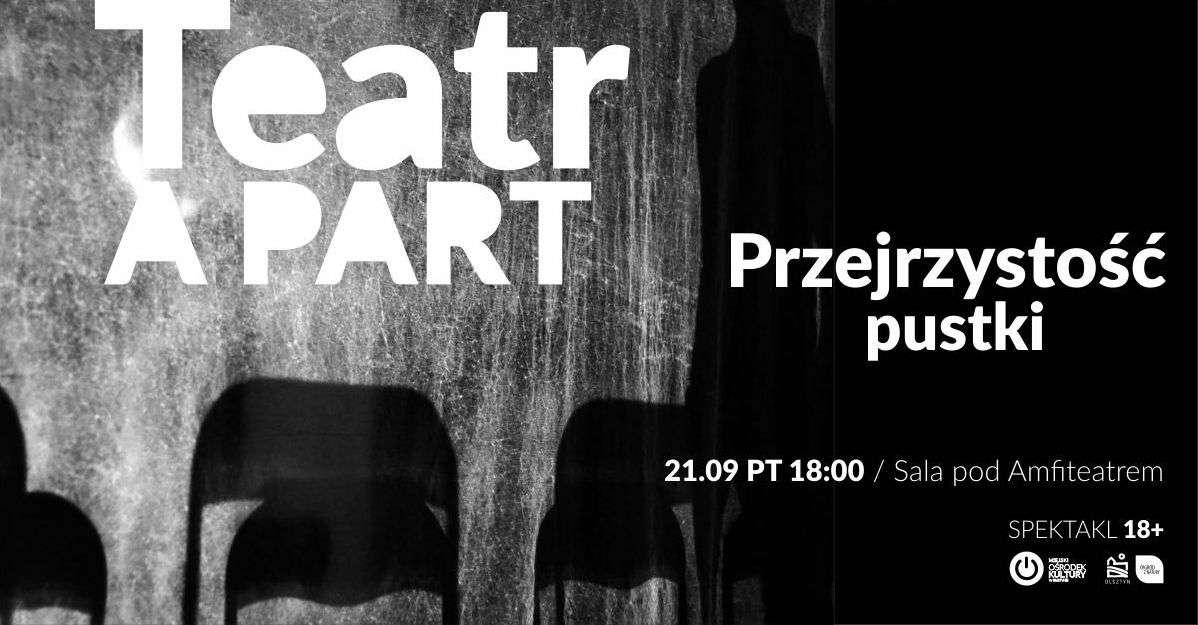 Spektakl ''Przejrzystość pustki''. Teatr APART w Olsztynie - full image
