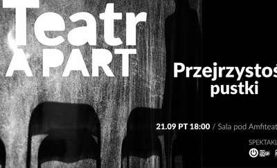 Spektakl ''Przejrzystość pustki''. Teatr APART w Olsztynie