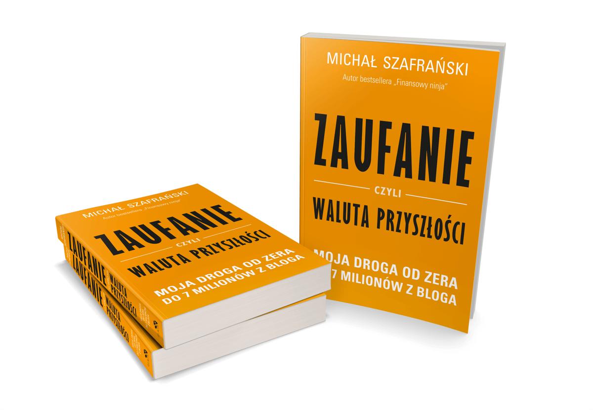 """Od zera do milionera. To możliwe! Również po polsku. A mówi o tym książka """"Zaufanie, czyli waluta przyszłości. Moja droga od zera do 7 milionów z bloga""""."""