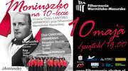"""""""Moniuszko na X-lecie"""" – uroczysty koncert w Filharmonii"""