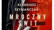 """CZYTAM, BO LUBIĘ: Klaudiusz Szymańczak - """"Mroczny świt"""""""