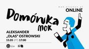 Domówka MOK: Aleksander Olas Ostrowski #online
