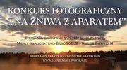 Przedstaw żniwa na fotografii - konkurs LGD Ziemia Lubawska