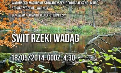 """Plener fotograficzny """"Świt rzeki Wadąg"""""""