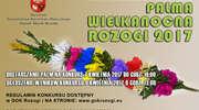 """XXII Powiatowy Konkurs """"Palma Wielkanocna Rozogi 2017"""""""