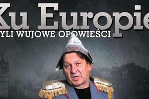Ku Europie czyli wujowe opowieści