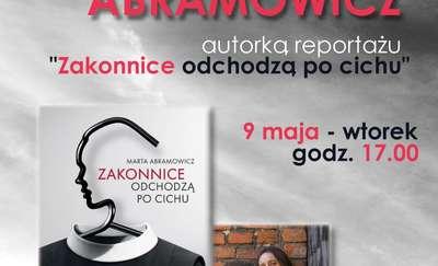 """Spotkanie z Martą Abramowicz, autorką reportażu """"Zakonnice odchodzą po cichu"""""""