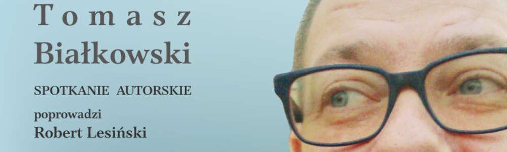 Literacka Topografia Miasta. Spotkanie autorskie z Tomaszem Białkowskim
