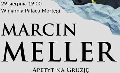 Marcin Meller apetyt na Gruzję.