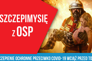 Szczepiąc się pomagasz sobie i... OSP